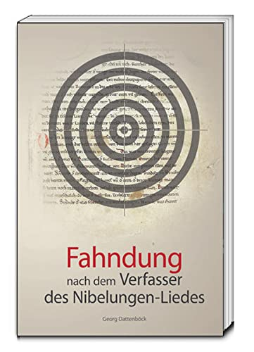 Fahndung nach dem Verfasser des Nibelungen-Liedes: Georg Dattenböck