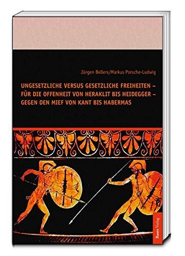 Ungesetzliche versus gesetzliche Freiheiten - für die Offenheit von Heraklit bis Heidegger - ...