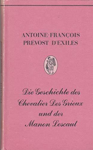Die Geschichte des Chevalier des Grieux und: Antoine-Francois Prevost D'Exiles