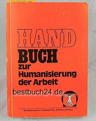 Handbuch zur Humanisierung der Arbeit. Mit Beiträgen