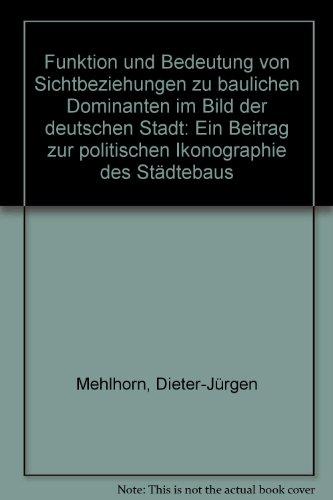 9783883230795: Funktion und Bedeutung von Sichtbeziehungen zu baulichen Dominanten im Bild der deutschen Stadt: Ein Beitrag zur politischen Ikonographie des St�dtebaus
