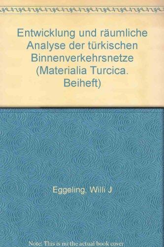 Entwicklung und raumliche Analyse der turkischen Binnenverkehrsnetze: Willi Johannes Eggeling