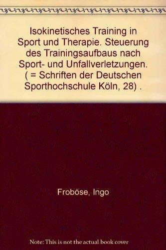 9783883454085: Isokinetisches Training in Sport und Therapie: Steuerung des Trainingsaufbaus nach Sport- und Unfallverletzungen (Schriften der Deutschen Sporthochschule Köln) (German Edition)