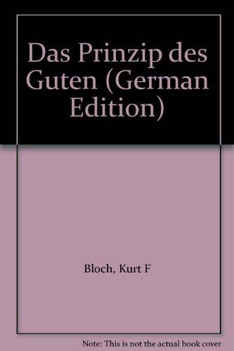 Das Prinzip des Guten (German Edition): Bloch, Kurt F