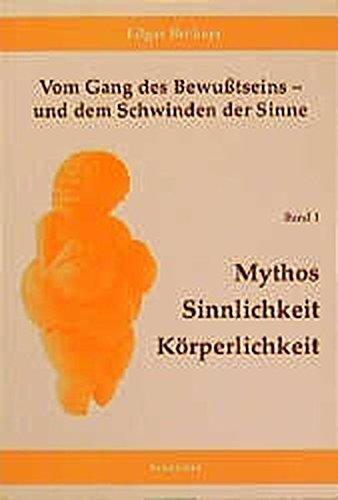 9783883458816: Vom Gang des Bewusstseins - und dem Schwinden der Sinne / Mythos, Sinnlichkeit, Körperlichkeit