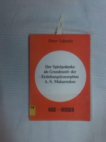 9783883470245: Der Spielgedanke als Grundmotiv der Erziehungskonzeption A.S. Makarenkos (German Edition)