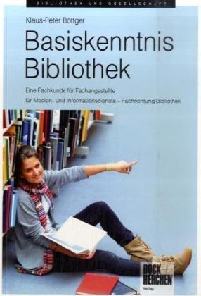 9783883472294: Basiskenntnis Bibliothek: Eine Fachkunde für Fachangestellte für Medien- und Informationsdienste - Fachrichtung Bibliothek