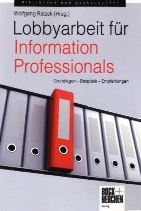 9783883472706: Lobbyarbeit für Information Professionals: Grundlagen - Beispiele - Empfehlungen