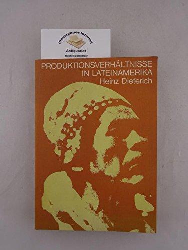 Produktionsverhaltnisse in Lateinamerika: Inkareich, hispanoamerikanische Kolonisation und kapitalistische Entwicklung : zur Kritik der Dependenz-Theorie (Focus-Wissenschaft) (German Edition) (3883492507) by Heinz Dieterich