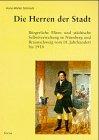 9783883494685: Die Herren der Stadt: Bürgerliche Eliten und städtische Selbstverwaltung in Nürnberg und Braunschweig vom 18. Jahrhundert bis 1918 (German Edition)