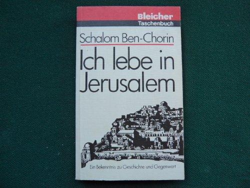 Ich lebe in Jerusalem. Ein Bekenntnis zu Geschichte und Gegenwart - Ben-Chorin, Schalom