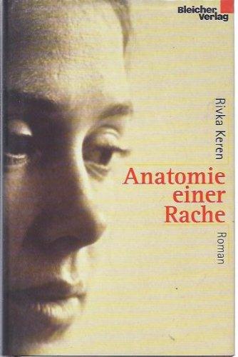 Anatomie einer Rache : Roman. Rivka Keren. Aus dem Hebr. von Helene Seidler: Qeren, Rivqã: