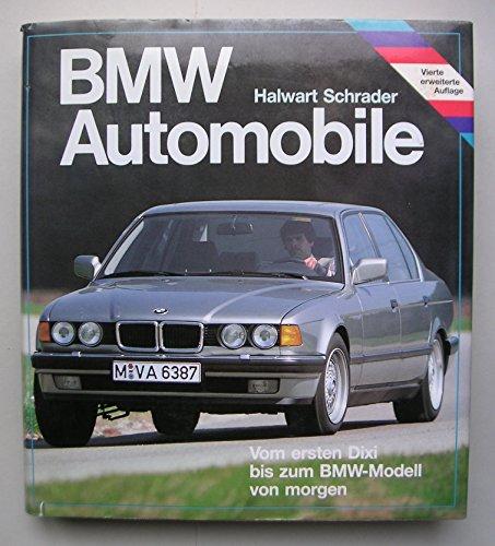 BMW Automobile. Vom ersten Dixi bis zum BMW Modell von morgen: BMW - Schrader Halwart