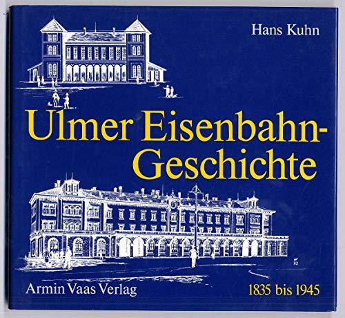 36403ab Ulmer Eisenbahngeschichte 1835 Bis 1945. 1983 Kuhn