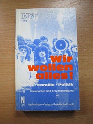 9783883670461: Wir wollen alles!: Beruf, Familie, Politik : Frauenarbeit und Frauenbewegung : Materialien der Frauenkonferenz des IMSF vom 20./21. November 1982 in Frankfurt/Main