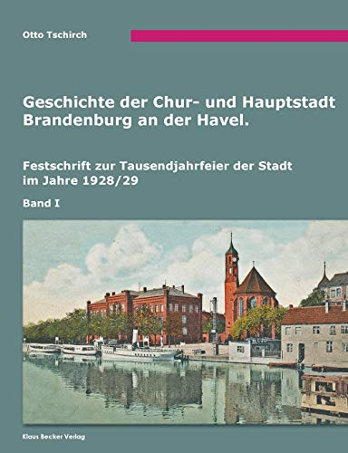 Geschichte der Chur- und Hauptstadt Brandenburg an: Otto Tschirch