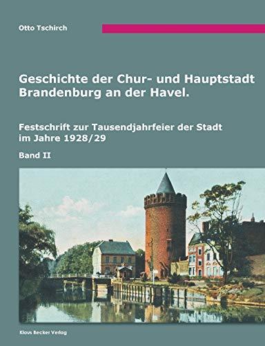 Die Geschichte der Chur- und Hauptstadt Brandenburg: Otto Tschirch