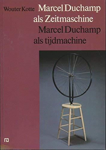 Marcel Duchamp als Zeitmaschine =: Marcel Duchamp: Kotte, Wouter