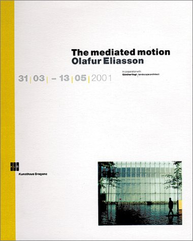 Olafur Eliasson: The Mediated Motion (3883755052) by Maurice Merleau-Ponty; Marianne Krogh Jensen; Andreas Spiegl; Eckhard Schneider; Olafur Eliasson; Eckard Schneider