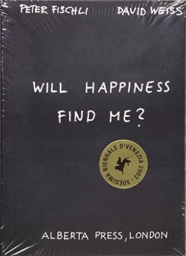 Peter Fischli & David Weiss: Will Happiness