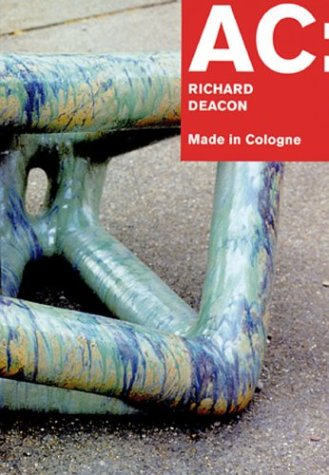 AC: RICHARD DEACON: MADE IN COLOGNE.