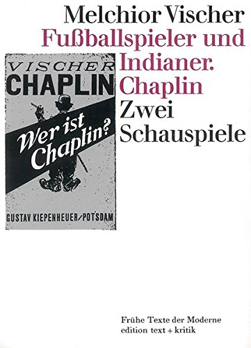 FUSSBALLSPIELER UND INDIANER. CHAPIN Zwei Schauspiele (Fruehe Texte der Moderne): Vischer, Melchior