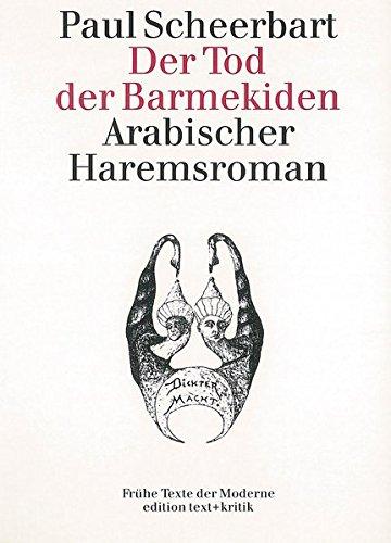 9783883774350: Scheerbart, P: Tod der Barmekiden (Frühe Texte der Moderne)