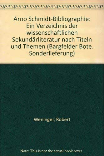 Arno Schmidt Bibliographie,: Weninger, Robert