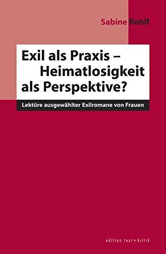 9783883777092: Exil als Praxis - Heimatlosigkeit als Perspektive?: Lektüre ausgewählter Exilromane von Frauen