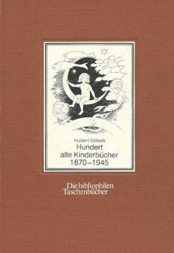 9783883792651: Hundert alte Kinderbücher 1870-1945: Eine illustrierte Bibliographie (Die bibliophilen Taschenbücher)