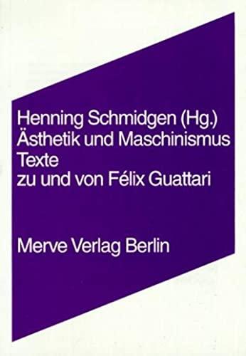 Ästhetik und Maschinismus: Texte zu und von: Guattari, Felix