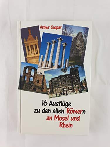 9783884001981: 16 Ausflüge zu den Alten Römern an Mosel Und Rhein