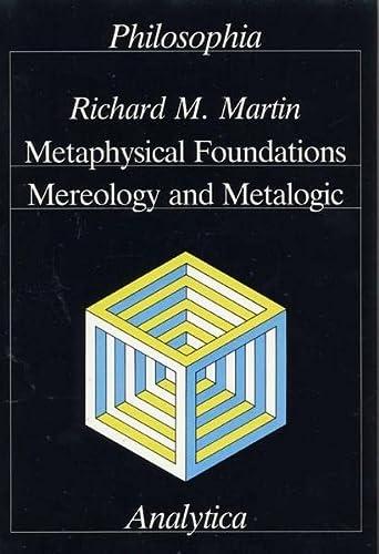 Metaphysical Foundations, Mereology and Metalogic: Richard M Martin