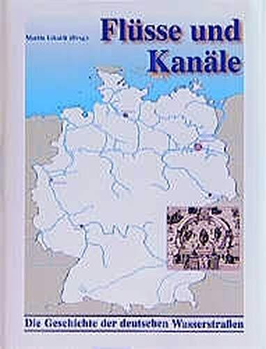 9783884122433: Flüsse und Kanäle - Die Geschichte der deutschen Wasserstrassen - Schiffahrtswege, Wasserbau, Verkehr
