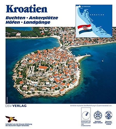 Kroatien: Buchten, Ankerplätze, Häfen, Landgänge. - Lipps, Volker