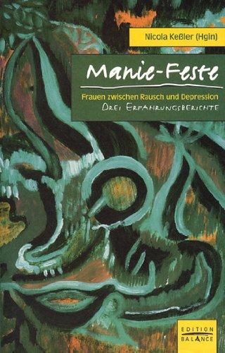 Manie-Feste : Frauen zwischen Rausch und Depression ; drei Erfahrungsberichte: Ke�ler, Nicola Hrsg.