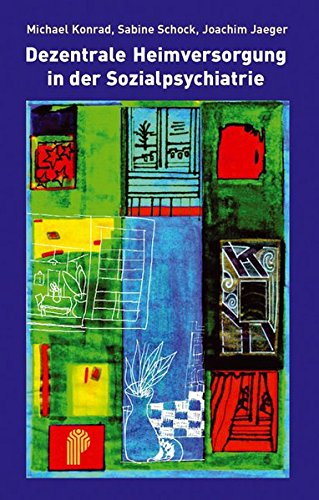 Dezentrale Heimversorgung in der Sozialpsychiatrie: Michael Konrad; Sabine
