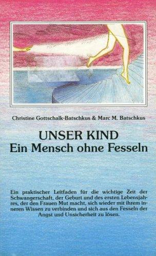 Unser Kind : ein Mensch ohne Fesseln.: Gottschalk-Batschkus, Christine E.: