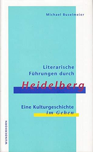 Literarische Führungen durch Heidelberg : Eine Kulturgeschichte: Buselmeier, Michael