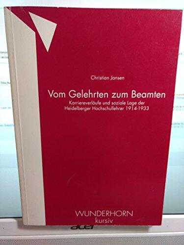 9783884230794: Vom Gelehrten zum Beamten: Sozial�konomische Rahmenbedingungen f�r das politische Verhalten von Hochschullehrern in Heidelberg 1914-1933