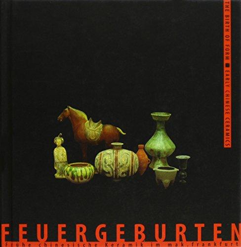 9783884232026: The Birth of Form: Early Chinese Ceramics at Mak.Frankfurt (Feuergeburten: Fruhe Chinesische Keramik Im Mak.Frankfurt)