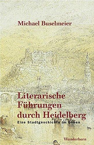 9783884232576: Literarische F�hrungen durch Heidelberg: Eine Stadtgeschichte im Gehen