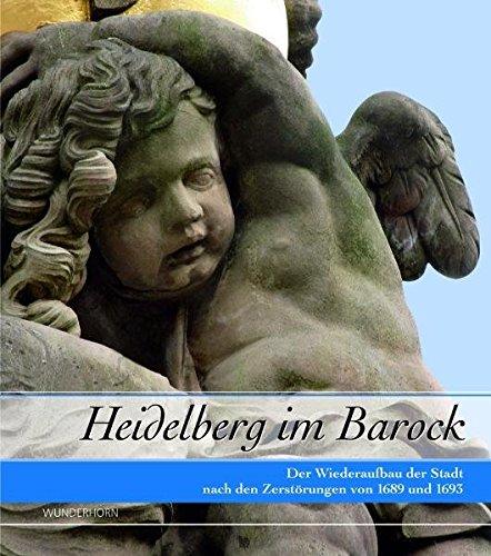 Heidelberg im Barock: Der Wiederaufbau der Stadt: Jürgen F. Fabian;