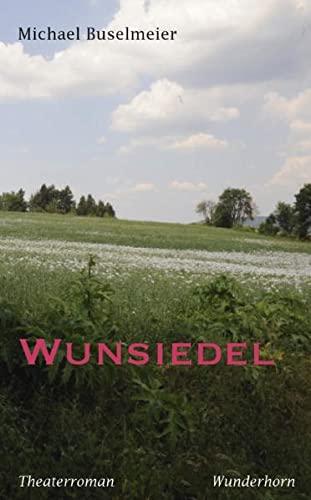 Wunsiedel: Ein Theaterroman: Michael Buselmeier