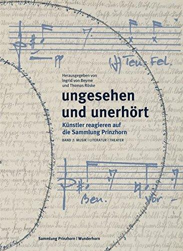 Ungesehen und Unerhört. Künstler reagieren auf die Sammlung Prinzhorn. Band 2. Literatur ...