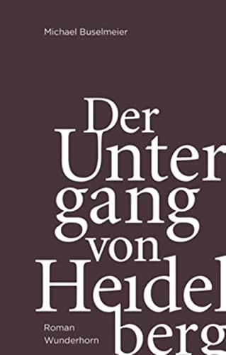Der Untergang von Heidelberg: Michael Buselmeier