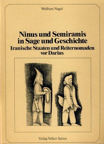 Ninus und Semiramis in Sage und Geschichte Iranische Staaten und Reiternomaden vor Darius (German ...