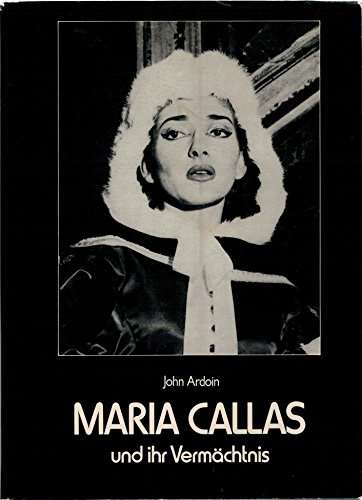 Maria Callas und ihr Vermächtnis. Übersetzung aus dem Englischen von Tilmann Waldraff. - Callas, Maria - Ardoin, John