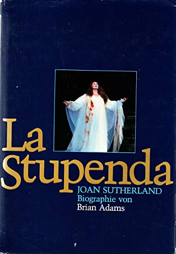 9783884530191: La Stupenda: A Biography of Joan Sutherland.