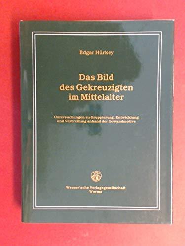 9783884620212: Das Bild des Gekreuzigten im Mittelalter. Untersuchungen zu Gruppierung, Entwicklung und Verbreitung anhand der Gewandmotive